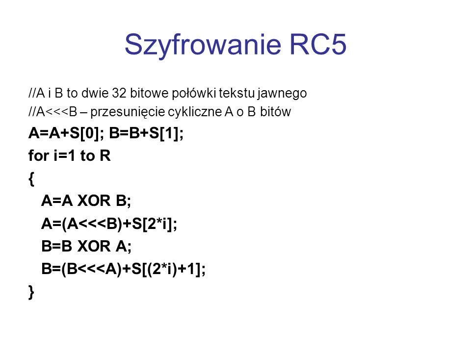 Szyfrowanie RC5 A=A+S[0]; B=B+S[1]; for i=1 to R { A=A XOR B;